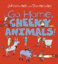 Go Home, Cheeky Animals! 9781760291655