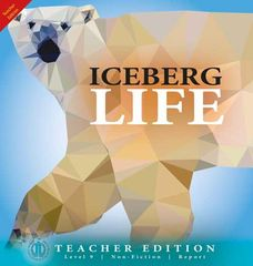 Literacy Tower - Level 9 - Non-Fiction - Iceberg Life - Teacher Edition 9781776502172