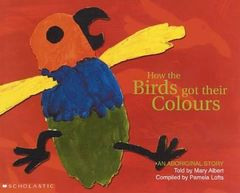 Aboriginal Story: How the Birds Got Their Colours 9781865046242